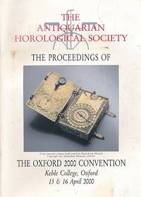 The Proceedings of the Oxford 2000 Convention 14-15 April 2000. A Supplement to Antiquarian Horology and the Proceedings of the Antiquarian Horology Society. Volume 25. No. 4. June 2000