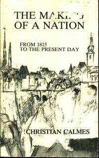 The Making of a Nation from 1815 to the Present Day Contemporary History of Luxembourg Volume XII