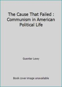image of The Cause That Failed : Communism in American Political Life