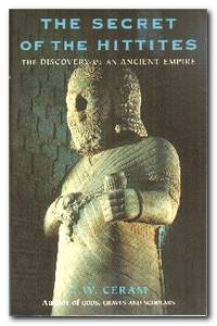The Secret of the Hittites  The Discovery of an Ancient Empire