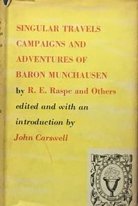 Singular travels campaigns and adventures of Baron Munchausen by  J. (ed.) Carswell - 1st edition - 1948 - from Acanthophyllum Books and Biblio.com