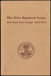 The First Hundred Years: Maryland State Grange 1874-1974
