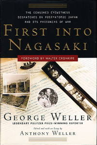 FIRST INTO NAGASAKI: The Censored Eyewitness Dispatches on Postatomic Japan and Its Prisoners of...
