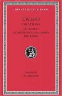 Cicero: B. Orations, Pro Caelio. De Provinciis Consularibus. Pro Balbo. (Loeb Classical Library...