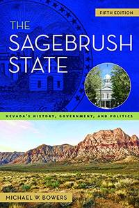 The Sagebrush State: Nevada\'s History, Government, and Politics