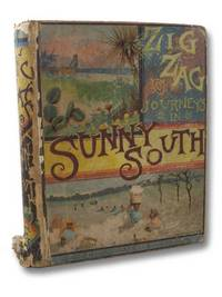 A Zigzag [Zig-Zag] Journey in the Sunny South; or, Wonder Tales of Early American History. A Visit to the Scenes and Associations of the Early American Settlements in the Southern States and the West Indies