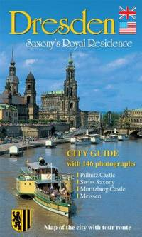 Dresden: Saxony's Royal Residence City Guide Edition: First
