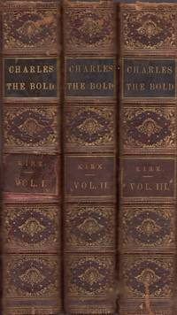 History of Charles the Bold Duke of Burgundy. Three volumes