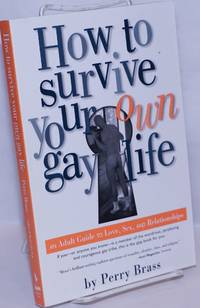 image of How to Survive Your Own Gay Life: an adult guide to love, sex, & relationships