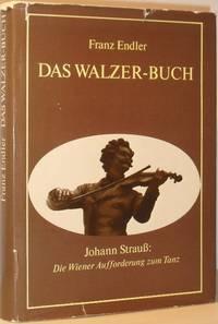 Das Walzer-Buch - Johann Strauss: Die Wiener Aufforderung zum Tanz by Franz Endler - Hardcover - 1975 - from Washburn Books (SKU: 004245)