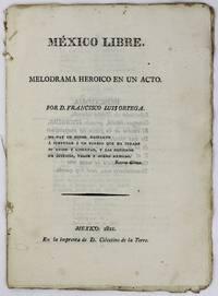 Mexico Libre. Melodrama Heroico en un Acto