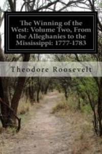 image of The Winning of the West: Volume Two, From the Alleghanies to the Mississippi: 1777-1783