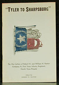 Tyler to Sharpsburg: Robert H. and William H. Gaston, Their War Letters, 1861-62