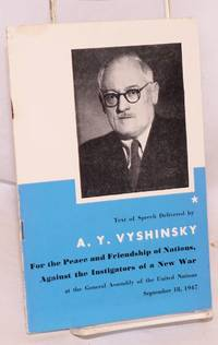 For the peace and friendship of nations, against the instigators of a new war; speech delivered by A. Y. Vyshinsky at the General Assembly of the United Nations New York City September 18, 1947 by  A. Y Vyshinsky - 1947 - from Bolerium Books Inc., ABAA/ILAB (SKU: 95075)