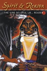 Spirit and Reason : The Vine Deloria, Jr., Reader