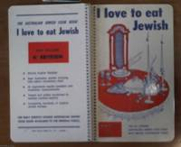 I love to eat Jewish -- the all kosher Australian Jewish cookbook with metric conversion chart, under the distinguished patronage of Mrs John Gorton