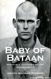 Baby of Bataan: Memoir of a 14 Year Old Soldier in World War II by  Joseph Quitman Johnson - 1st Edition - 2004 - from Great Southern Books (SKU: 0000904)