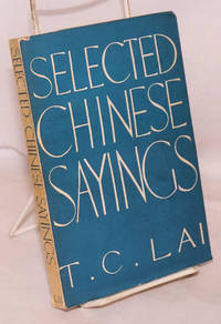 Selected Chinese Sayings by  T. C Lai - 1961 - from Bolerium Books Inc., ABAA/ILAB (SKU: 223397)