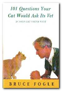 One Hundred And One Questions Your Cat Would Ask Its Vet   (If Your Cat  Could Talk)