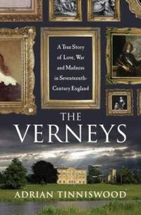 The Verneys : A True Story of Love  War  and Madness in Seventeenth Century England