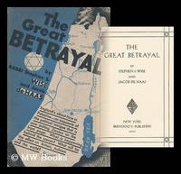 The Great Betrayal / by Stephen S. Wise and Jacob De Haas