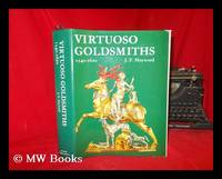 Virtuoso goldsmiths and the triumph of mannerism, 1540-1620 / [by] J.F. Hayward