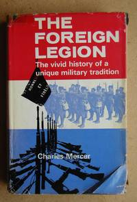 The Foreign Legion. The Vivid History of a Unique Military Tradition.