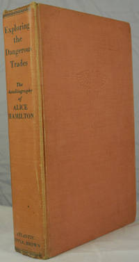 Exploring the Dangerous Trades, the Autobiography of Alice Hamilton, M.D. by Alice Hamilton - First Edition - 1943 - from Duck Cottage Books and Biblio.com