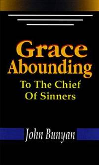Grace Abounding to the Chief of Sinners by John Bunyan - Paperback - 1993 - from ThriftBooks and Biblio.com