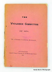 THE VIGILANCE COMMITTEE OF 1856; By A Pioneer California Journalist