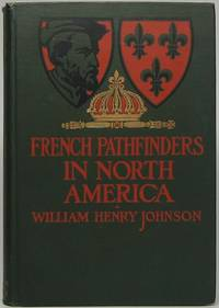 French Pathfinders in North America by  William Henry JOHNSON - First Edition - 1905 - from Main Street Fine Books & Manuscripts, ABAA and Biblio.co.uk