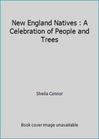 New England Natives : A Celebration of People and Trees