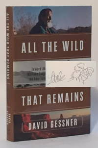 All the Wild That Remains Edward Abbey, Wallace Stegner and the American West