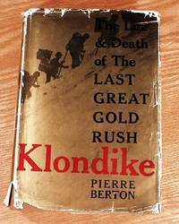 Klondike: The Life and Death of the Last Great Gold Rush.