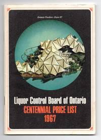 Liquor Control Board of Ontario Centennial Price List 1967 by Liquor Control Board of Ontario - Paperback - 1967 - from Attic Books (SKU: 122800)