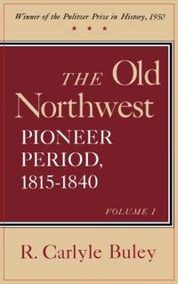 The Old Northwest Vols. 1 & 2 : Pioneer Period, 1815-1840 by R. Carlyle Buley - Hardcover - 1983 - from ThriftBooks and Biblio.com