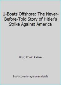 image of U-Boats Offshore, The Never-Before-Told Story of Hitler's Strike Against America