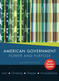 American Government : Power and Purpose by Theodore J. Lowi; Kenneth A. Shepsle; Stephen Ansolabehere; Benjamin Ginsberg - 2009
