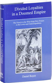 Divided Loyalties in a Doomed Empire: the French in the West from New France to the Lewis and Clark Expedition