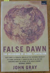 False Dawn: The Delusions of Global Capitalism by  John Gray - Paperback - Reprint - 1999 - from Reading Habit and Biblio.com