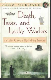 image of Death, Taxes And Leaky Waders A John Gierach Fly Fishing Treasury