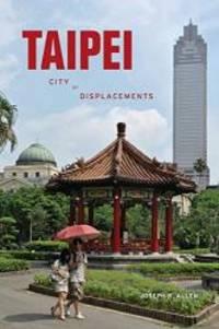Taipei: City of Displacements (McLellan Endowed Series)