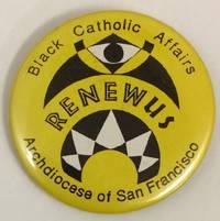 Black Catholic Affairs / Renew Us / Archdiocese of San Francisco [pinback button]