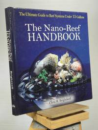 The Nano-Reef Handbook by Chris R. Brightwell - 1st Edition 2nd Printing - 2006 - from Henniker Book Farm and Biblio.co.uk