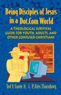 Being Disciples of Jesus in a Dot.Com World : A Theological Survival Guide for Youth, Adults, and Other Confused Christians by  Jr  Ted V. - Paperback - 2003 - from ThriftBooks (SKU: G0664225608I4N00)