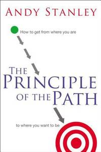 The Principle of the Path: How to Get from Where You Are to Where You Want to Be by  Andy Stanley - Hardcover - 2009 - from ThriftBooks and Biblio.com
