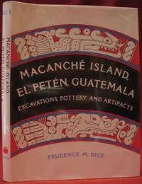 Macanche Island, El Peten, Guatemala: Excavations, Potttery and Artifacts