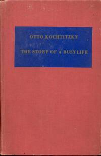 Otto Kochtitzky: The Story of a Busy Life by Otto Kochtitzky - Hardcover - Signed - 1957 - from Bookmarc's and Biblio.com