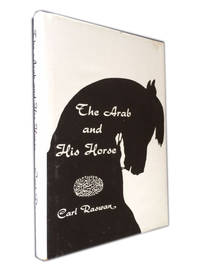 The Arab and His Horse (Signed) by Raswan, Carl - 1955