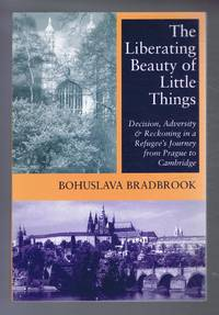 image of The Liberating Beauty of Little Things: Decision, Adversity & Reckoning in a Refugee's Journey from Prague to Cambridge